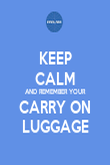 KEEP CALM AND REMEMBER YOUR CARRY ON LUGGAGE - Personalised Poster large