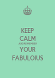 KEEP CALM AND REMEMBER YOUR FABULOIUS - Personalised Poster large