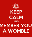 KEEP CALM AND REMEMBER YOU'RE A WOMBLE - Personalised Poster large