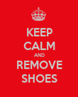 KEEP CALM AND REMOVE SHOES - Personalised Poster large