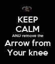 KEEP CALM AND remove the Arrow from Your knee - Personalised Poster large