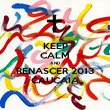 KEEP CALM AND RENASCER 2013 CAUCAIA - Personalised Poster large