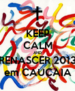 KEEP CALM AND RENASCER 2013 em CAUCAIA - Personalised Poster large