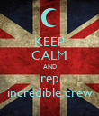 KEEP CALM AND rep incredible crew - Personalised Poster large