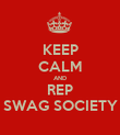 KEEP CALM AND REP SWAG SOCIETY - Personalised Poster large