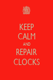 KEEP CALM AND REPAIR CLOCKS - Personalised Poster large