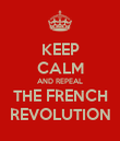 KEEP CALM AND REPEAL THE FRENCH REVOLUTION - Personalised Poster large
