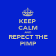 KEEP  CALM AND REPECT THE PIMP - Personalised Poster large