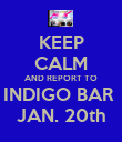 KEEP CALM AND REPORT TO INDIGO BAR  JAN. 20th - Personalised Poster large
