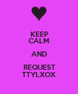 KEEP CALM AND REQUEST TTYLXOX - Personalised Poster large