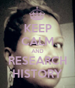 KEEP CALM AND RESEARCH HISTORY - Personalised Poster large