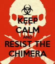 KEEP CALM AND RESIST THE CHIMERA - Personalised Poster large