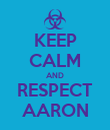 KEEP CALM AND RESPECT AARON - Personalised Poster large