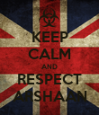 KEEP CALM AND RESPECT ARSHAAN - Personalised Poster large