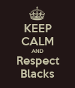 KEEP CALM AND Respect Blacks - Personalised Poster large