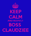 KEEP CALM AND RESPECT BOSS  CLAUDZIEE - Personalised Poster large