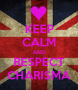 KEEP CALM AND RESPECT CHARISMA - Personalised Poster large
