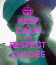 KEEP CALM AND RESPECT CHLOEE - Personalised Poster large
