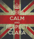 KEEP CALM AND RESPECT CLARA - Personalised Poster large
