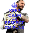 KEEP CALM AND RESPECT CM PUNK - Personalised Poster large