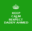 KEEP CALM AND RESPECT  DADDY AHMED - Personalised Poster large