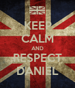 KEEP CALM AND RESPECT DANIEL - Personalised Poster large