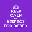 KEEP CALM AND RESPECT  FOR BIEBER  - Personalised Poster large