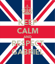 KEEP CALM AND RESPECT GABRIEL - Personalised Poster large