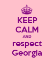KEEP CALM AND respect Georgia - Personalised Poster large