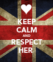 KEEP CALM AND RESPECT HER  - Personalised Poster large