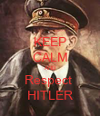 KEEP CALM AND Respect  HITLER - Personalised Poster large