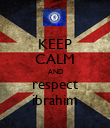 KEEP CALM AND respect ibrahim - Personalised Poster large