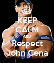 KEEP CALM AND Respect John Cena - Personalised Poster large