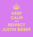 KEEP CALM AND RESPECT JUSTIN BIEBER - Personalised Poster large
