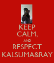 KEEP CALM, AND RESPECT KALSUMA&RAY - Personalised Poster large