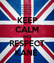 KEEP CALM AND RESPECT KANE  - Personalised Poster large