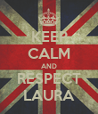 KEEP CALM AND RESPECT LAURA - Personalised Poster large