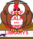 KEEP CALM AND RESPECT  LIBRARYS - Personalised Poster large