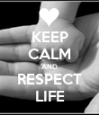 KEEP CALM AND RESPECT LIFE - Personalised Poster large