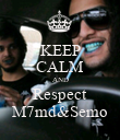 KEEP CALM AND Respect M7md&Semo - Personalised Poster large