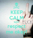 KEEP CALM AND respect me okay! - Personalised Poster large