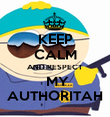 KEEP CALM AND RESPECT  MY AUTHORITAH - Personalised Poster large