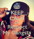 KEEP CALM AND Respect My Gangsta - Personalised Poster large