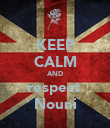KEEP CALM AND respect  Nouni - Personalised Poster large