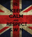 KEEP CALM AND  RESPECT S.W.N - Personalised Poster large
