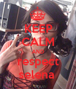 KEEP CALM AND respect selena  - Personalised Poster large
