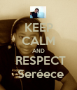 KEEP CALM AND  RESPECT  Seréece - Personalised Poster large