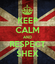 KEEP CALM AND RESPECT SHEX - Personalised Poster large