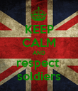 KEEP CALM AND respect  soldiers - Personalised Poster large