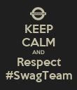 KEEP CALM AND Respect #SwagTeam - Personalised Poster large